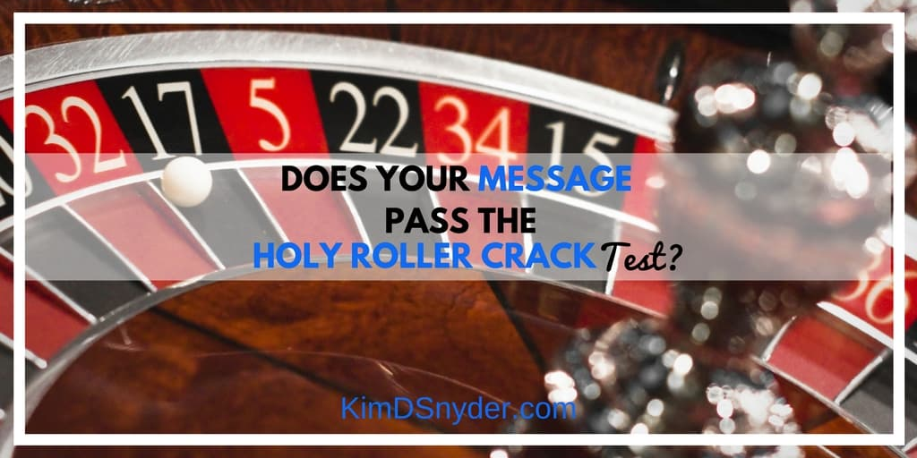 "Does Your Message Pass the ""Holy Roller Crack"" Test?"