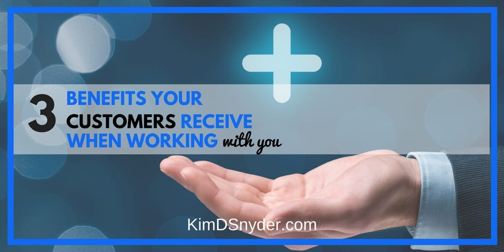 Three Benefits That Customers Receive When Working With You