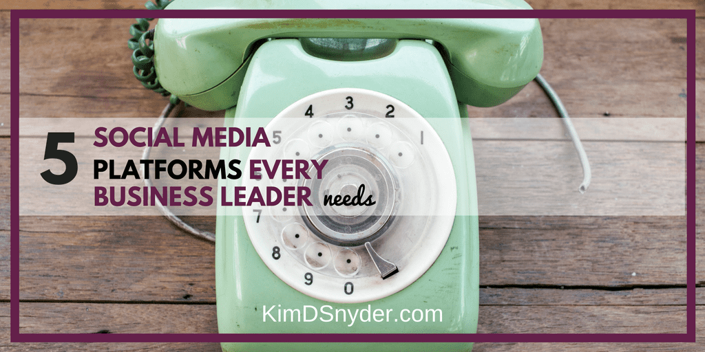 The 5 Social Media Platforms Every Business Leaders Needs