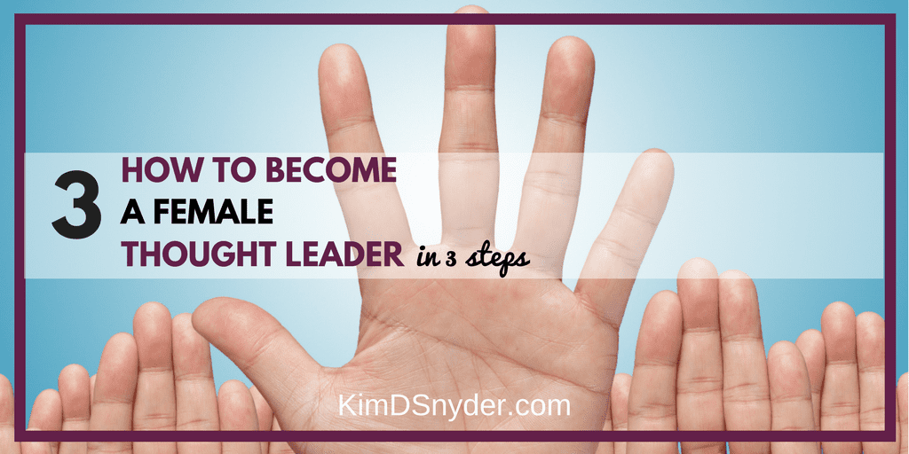 001: How To Become A Female Thought Leader In 3 Simple Steps