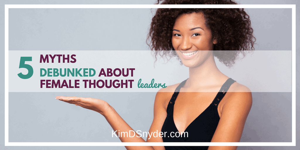 Five Myths Debunked About Female Thought Leadership